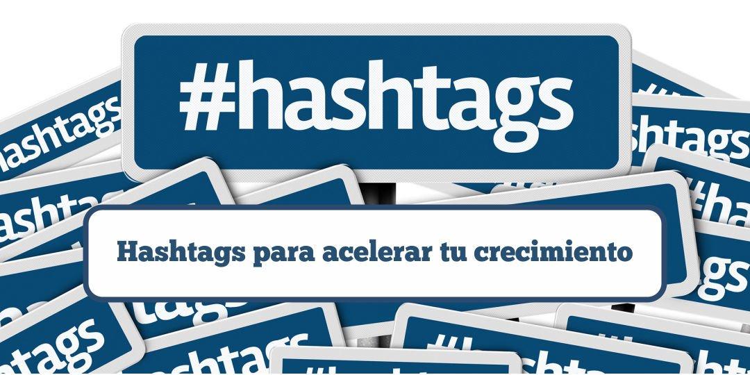Hashtags para acelerar tu crecimiento